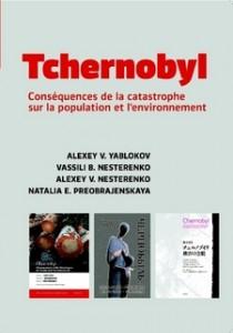 Tchernobyl, conséquences de la catastrophe sur la population et l'environnement - Alexey V. Yablokov; Vassili B. Nesterenko; Alexey V. Nesterenko; Natalia E. Preobrajenskaya